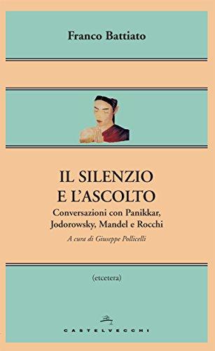 Il silenzio e l'ascolto Conversazioni con Panikkar Jodorowsky Mandel e Rocchi Etcetera PDF