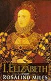 I, Elizabeth (0330309773) by Miles, Rosalind
