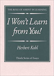 a review of i wont learn from you by herbert kohl Uncommon differences i won't learn from you and other thoughts on creative maladjustment cop'yright @ 1994 by herbert kohl i won't learn from youn.