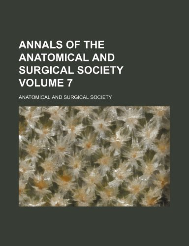 Annals of the Anatomical and Surgical Society Volume 7