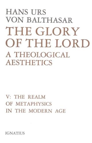 The Realm of Metaphysics in the Modern Age The Glory of the Lord A Theological Aesthetics Vol 5089870300X