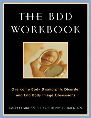 The Bdd Workbook Overcome Body Dysmorphic Disorder And End Body Image Obsessions from New Harbinger Publications