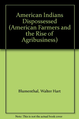 American Indians Dispossessed (American Farmers and the Rise of Agribusiness)