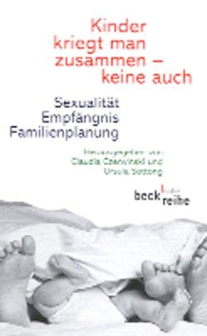 Kinder kriegt man zusammen - keine auch: Sexualität, Empfängnis, Familienplanung
