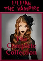 Lillian The Vampire: A Young Adult Vampire Romance Story (the Complete Collection)