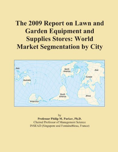 The 2009 Report on Lawn and Garden Equipment and Supplies Stores: World Market Segmentation by City