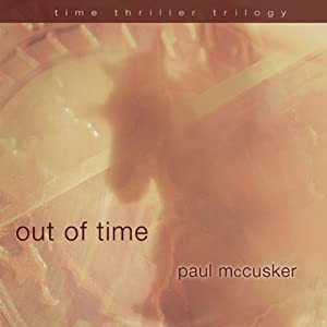 Out of Time: Time Thriller Trilogy, Book 2 | [Paul McCusker]
