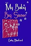My Baby Big Sister: A Book for Children Born Subsequent to a Pregnancy Loss