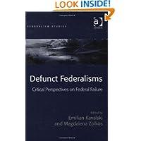 Defunct Federalisms (Federalism Studies)