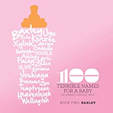 100 Terrible Names for a Baby: Volume 2 (       UNABRIDGED) by Johnny Dongle Narrated by Bill Fisher