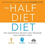 The Half-Diet Diet: The Guaranteed Weight-Loss Program That Reboots Your Body, Mind, and Spirit for a Happier Life | Richard Eyre