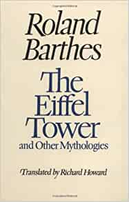 roland barthes eiffel tower essay The eiffel tower and other mythologies by roland barthes  the essay was originally written as the introduction to a handsome volume of photographs of the tower but was included in barthes's.