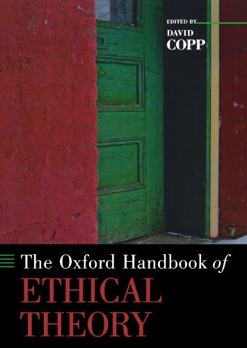 The Oxford Handbook of Ethical Theory (Oxford Handbooks)
