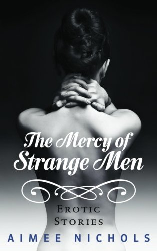 The Mercy of Strange Men: Erotic Stories
