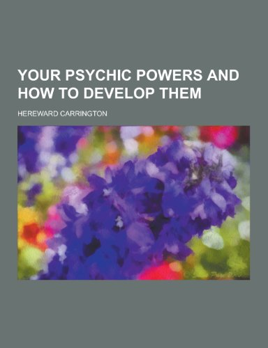Your Psychic Powers and How to Develop Them, by Hereward Carrington