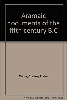Aramaic Documents of the Fifth Century B.C.: Godfrey Rolles Driver