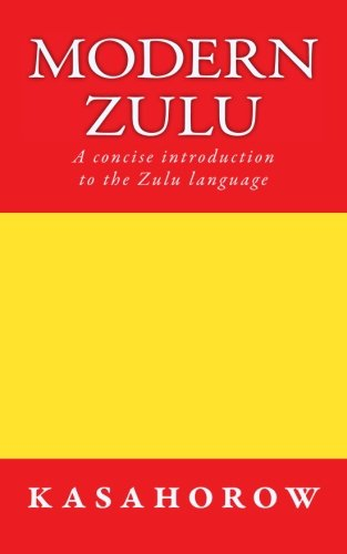 Modern Zulu: A concise introduction to the Zulu language (Zulu kasahorow)