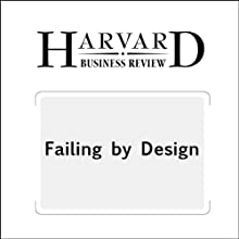 Failing by Design (Harvard Business Review) Periodical by Rita Gunther McGrath Narrated by Todd Mundt