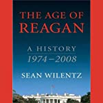 The Age of Reagan: A History, 1974-2008 | Sean Wilentz