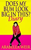 Does my Bum Look Big in This?: The Diary of an Insecure Woman: 1999