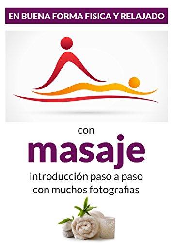 En buena forma fisica y relajado con MASAJE: introducción paso a paso - con muchos fotografias