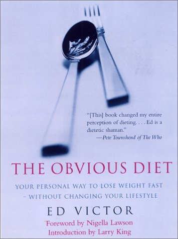 The Obvious Diet: Your Personal Way to Lose Weight Fast Without Changing Your Lifestyle, Ed Victor