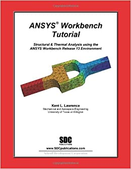 ANSYS Workbench Tutorial Release 13: Kent Lawrence: 9781585036714