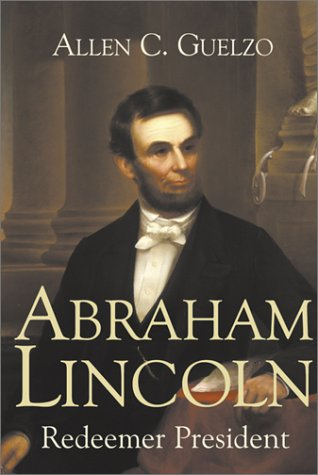 Abraham Lincoln: Redeemer President (Library of Religious Biography), Allen C. Guelzo