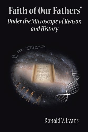 Faith Of Our Fathers: Under The Microscope Of Reason And History