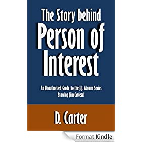 The Story behind Person of Interest: An Unauthorized Guide to the J.J. Abrams Series Starring Jim Caviezel [Article] (English Edition)