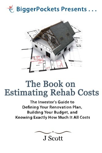 The Book on Estimating Rehab Costs: The Investor's Guide to Defining Your Renovation Plan, Building Your Budget, and Knowing Exactly How Much It All Costs (BiggerPockets Presents...) (House Rehab compare prices)