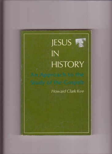 Jesus in history;: An approach to the study of the Gospels, Howard Clark Kee