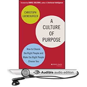 A Culture of Purpose: How to Choose the Right People and Make the Right People Choose You (Unabridged)