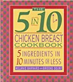 The 5 in 10 Chicken Breast Cookbook: 5 Ingredients in 10 Minutes or Less