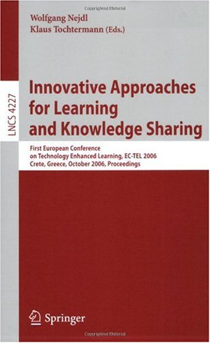 Innovative Approaches for Learning and Knowledge Sharing: First European Conference on Technology Enhanced Learning, EC-TEL 2006, Crete, Greece, ... Applications, incl. Internet/Web, and HCI)