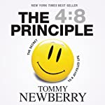 The 4:8 Principle: The Secret to a Joy-Filled Life | Tommy Newberry