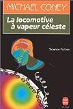 La locomotive à vapeur céleste -Le chant de la terre (French Edition) (2253056588) by Coney, Michael G
