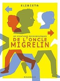 Les aventures rocambolesques de l'oncle Migrelin par  Elzbieta