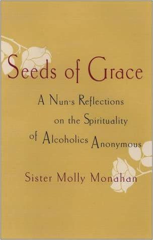 Seeds of Grace: A Nun's Reflections on the Spirituality of Alcoholics Anonymous