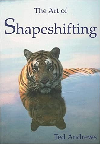 The Art of Shapeshifting written by Ted Andrews