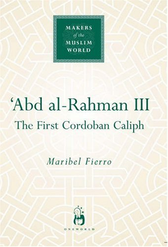 Abd Al-Rahman III (Makers of the Muslim World)