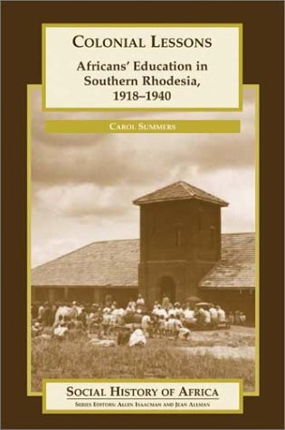 Colonial Lessons: Africans' Education in Southern Rhodesia, 1918-1940