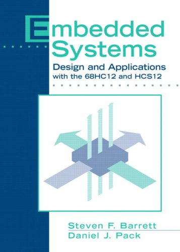 Embedded Systems: Design and Applications with the 68HC12...