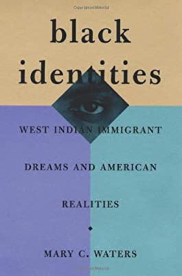 Black Identities: West Indian Immigrant Dreams and American Realities (Russell Sage Foundation Books at Harvard University Press)