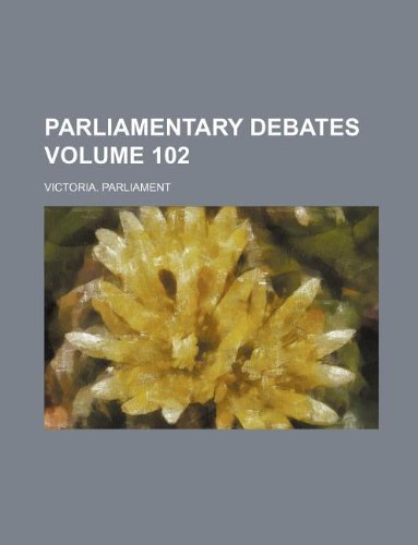 Parliamentary debates Volume 102