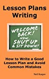 Lesson Plans Writing: How to Write a Good Lesson Plan and Avoid Common Mistakes. Neil Karper