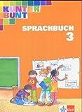 Kunterbunt Sprachbuch. Ausgabe Baden-Württemberg, Rheinland-Pfalz - bisherige Ausgabe: Kunterbunt Sprachbuch 3. Schülerbuch. Baden-Württemberg, Rheinland-Pfalz. Neubearbeitung