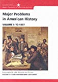 Major Problems in American History: Documents and Essays, Volume I: To 1877 (Major Problems in American History Series) (0618061339) by Cobbs-Hoffman, Elizabeth