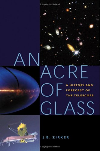 An Acre Of Glass: A History And Forecast Of The Telescope