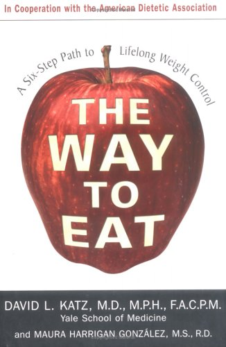 Way to Eat : A Six-Step Path to Lifelong Weight Control, DAVID L. KATZ, MAURA GONZALEZ